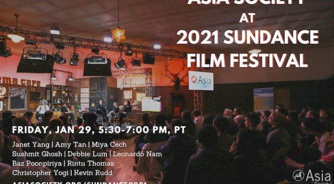Jan. 29: Asia Society at 2021 Sundance Film Festival: Janet Yang Moderates Virtual Panel Discussion FeaturingAmy Tan, Miya Cech,Sushmit Ghosh,Debbie Lum,Leonardo Nam, Baz Poonpiriya,Rintu Thomas, andChristopher Yogi