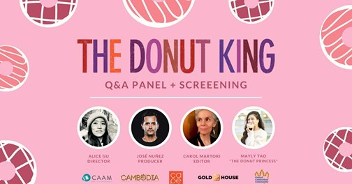 """Watch: THE DONUT KING Q & A Panel and Screening with Director Alice Gu, Producer José Nuñez, Editor Carol Martori, and """"Donut Princess LA"""" CEO & Founder Mayly Tao"""