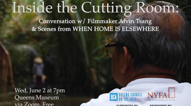 """June 2: Queens Museum Presents Inside the Cutting room: A Conversation & Scenes from """"when home is elsewhere"""" with Filmmaker Alvin Tsang"""